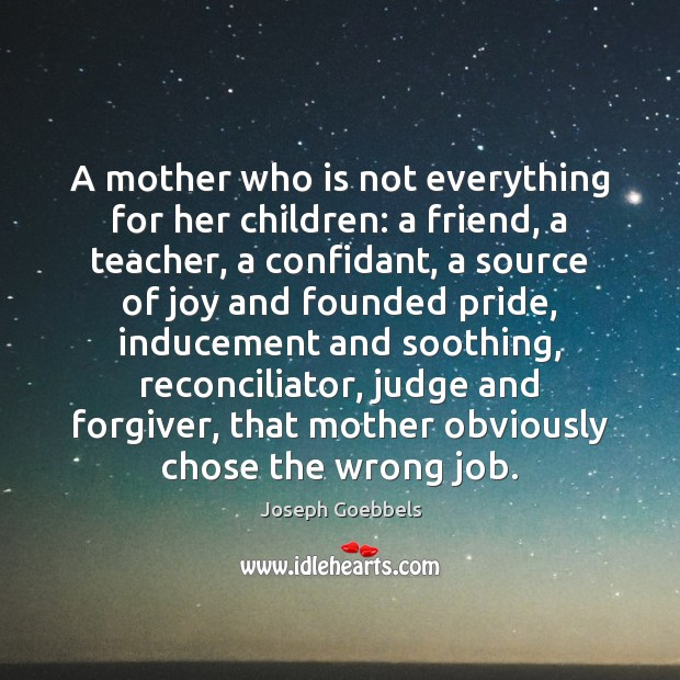 A mother who is not everything for her children: a friend, a Joseph Goebbels Picture Quote