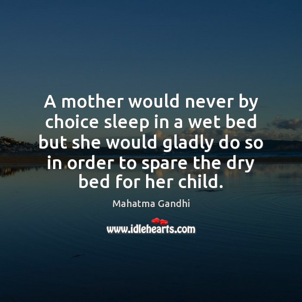 A mother would never by choice sleep in a wet bed but Mahatma Gandhi Picture Quote