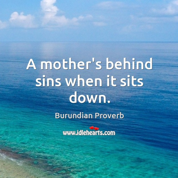A mother's behind sins when it sits down. Burundian Proverbs Image