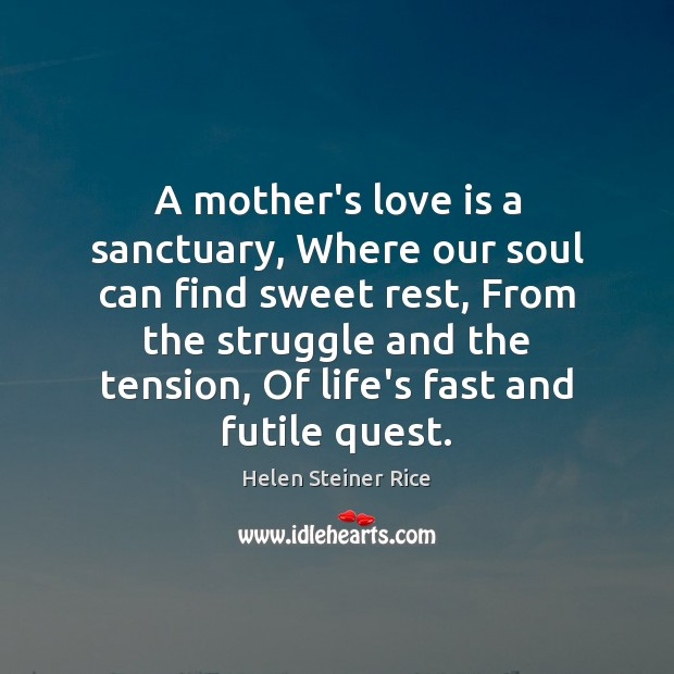 Helen Steiner Rice Picture Quote image saying: A mother's love is a sanctuary, Where our soul can find sweet