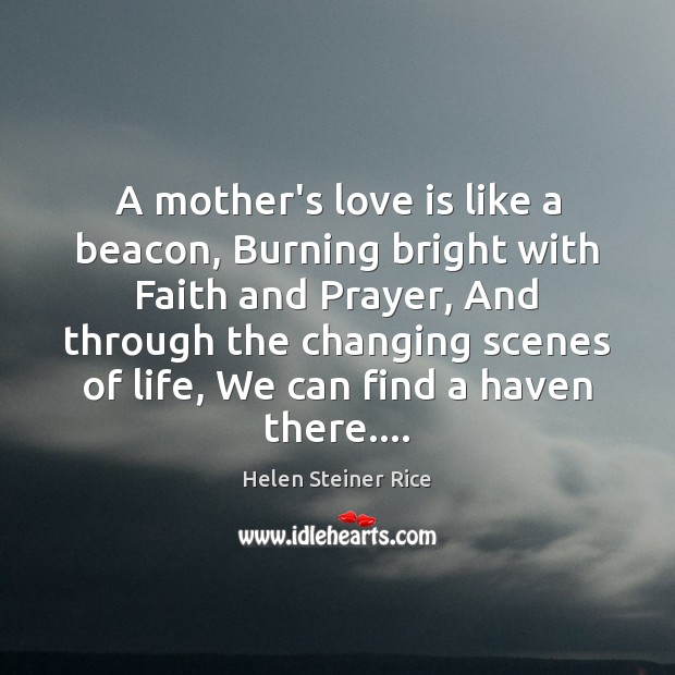 Helen Steiner Rice Picture Quote image saying: A mother's love is like a beacon, Burning bright with Faith and