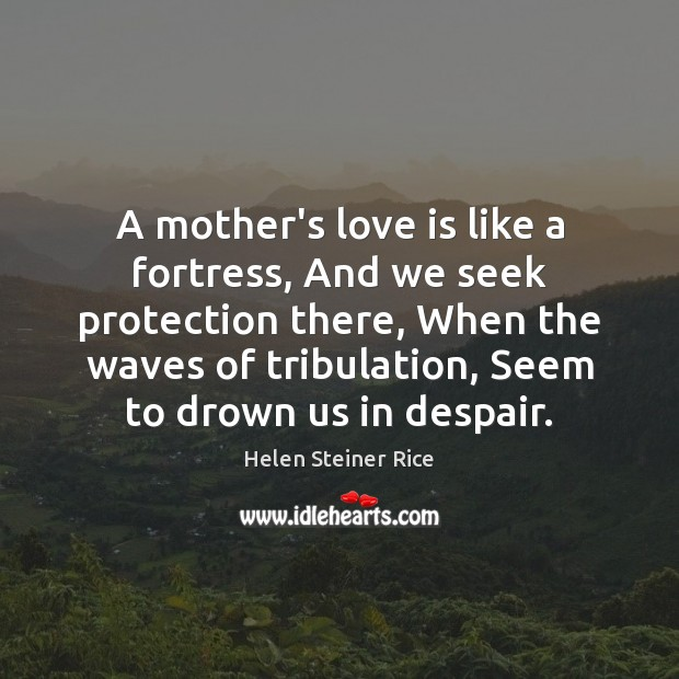 Helen Steiner Rice Picture Quote image saying: A mother's love is like a fortress, And we seek protection there,