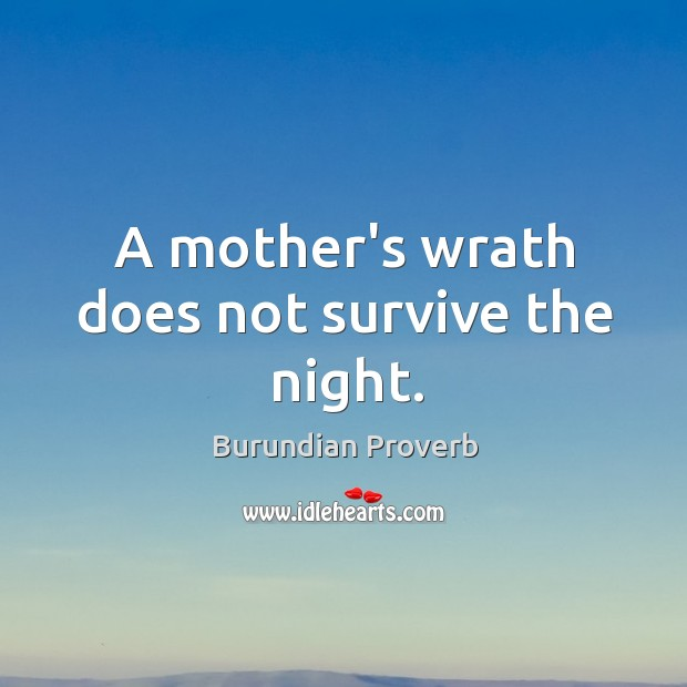 A mother's wrath does not survive the night. Burundian Proverbs Image