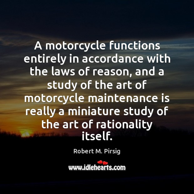 A motorcycle functions entirely in accordance with the laws of reason, and Image