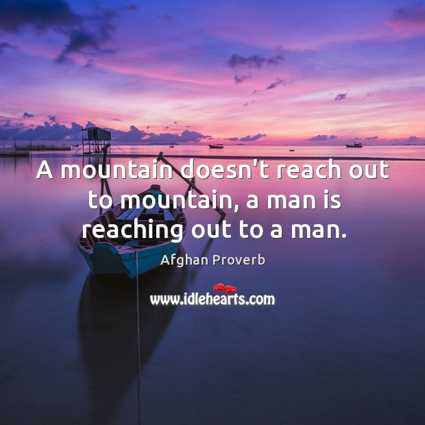 Image, A mountain doesn't reach out to mountain, a man is reaching out to a man.