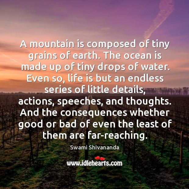 A mountain is composed of tiny grains of earth. The ocean is made up of tiny drops of water. Image
