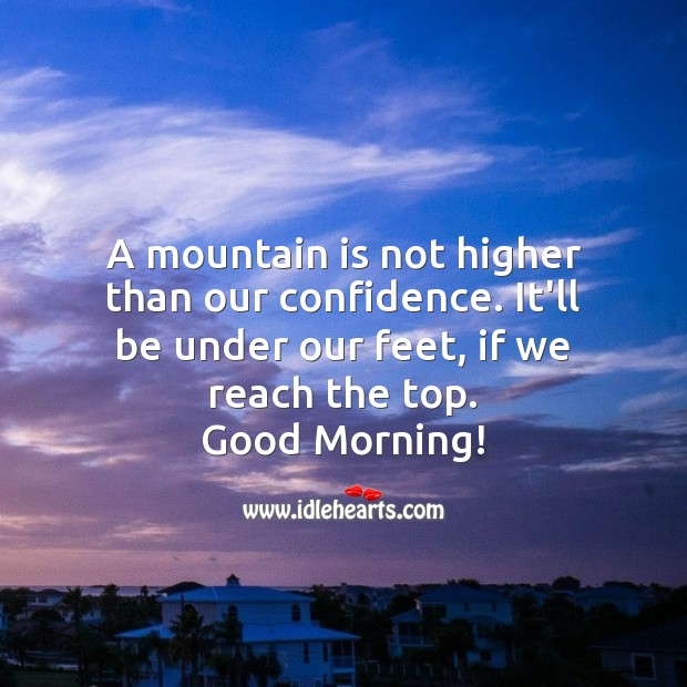 A mountain is not higher than our confidence. Confidence Quotes Image