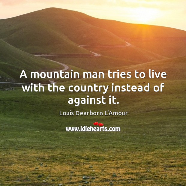 Image, A mountain man tries to live with the country instead of against it.