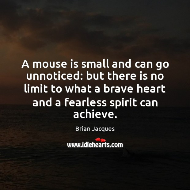 A mouse is small and can go unnoticed: but there is no Brian Jacques Picture Quote