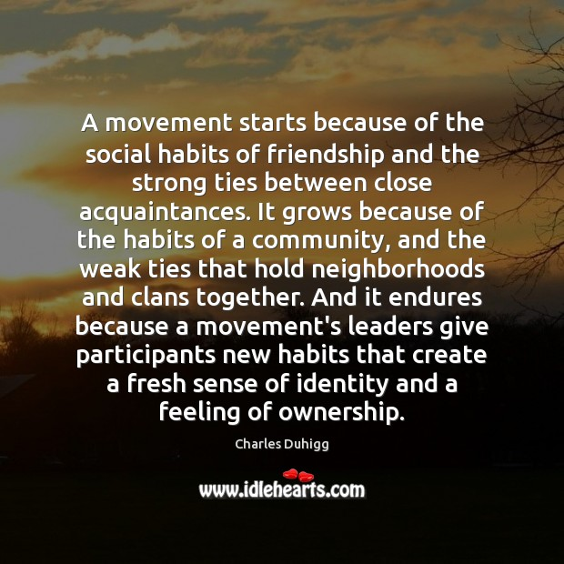 A movement starts because of the social habits of friendship and the Image