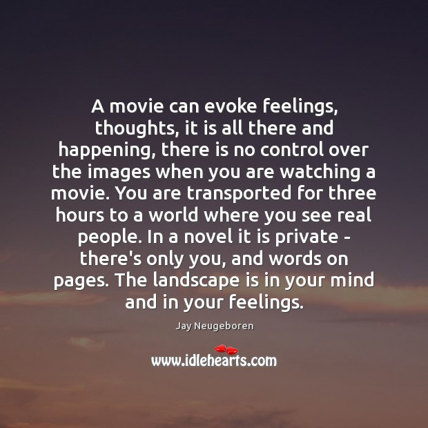 A movie can evoke feelings, thoughts, it is all there and happening, Image