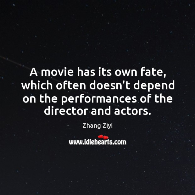 A movie has its own fate, which often doesn't depend on Zhang Ziyi Picture Quote