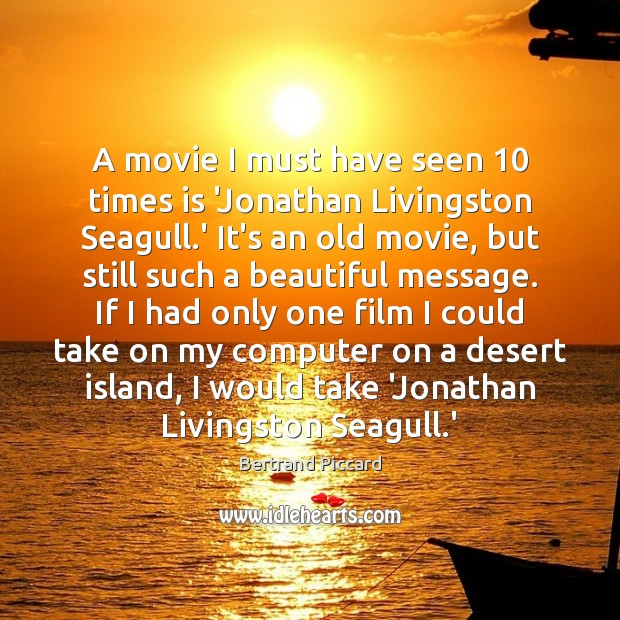 Image, A movie I must have seen 10 times is 'Jonathan Livingston Seagull.'