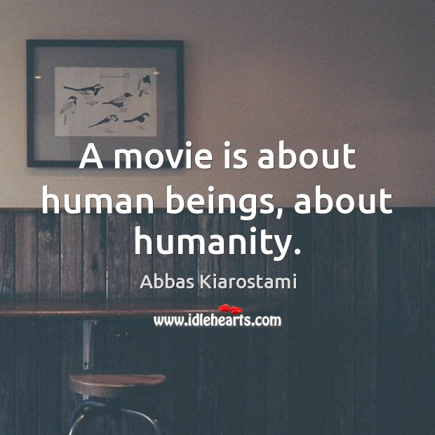 Image, A movie is about human beings, about humanity.