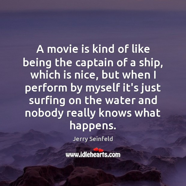 A movie is kind of like being the captain of a ship, Jerry Seinfeld Picture Quote