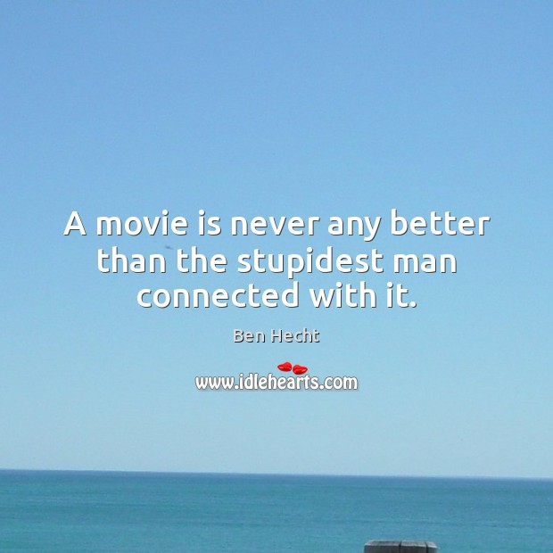 Image, A movie is never any better than the stupidest man connected with it.