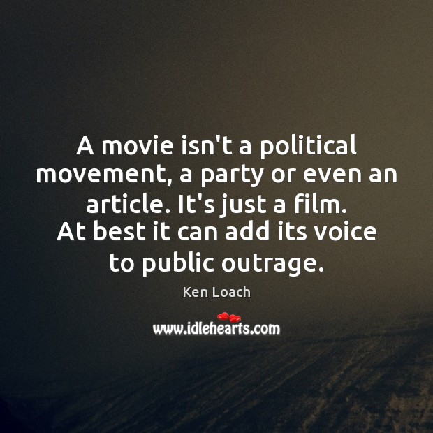 A movie isn't a political movement, a party or even an article. Image