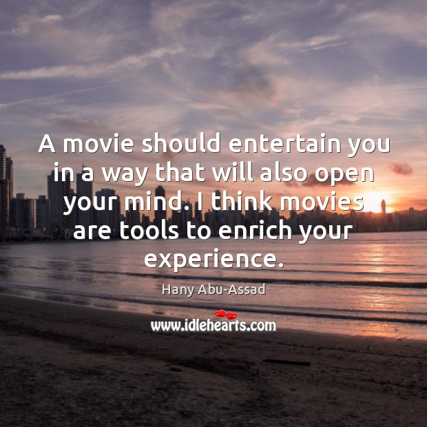 A movie should entertain you in a way that will also open Movies Quotes Image