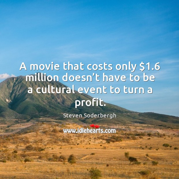A movie that costs only $1.6 million doesn't have to be a cultural event to turn a profit. Image