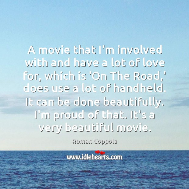A movie that I'm involved with and have a lot of love Roman Coppola Picture Quote