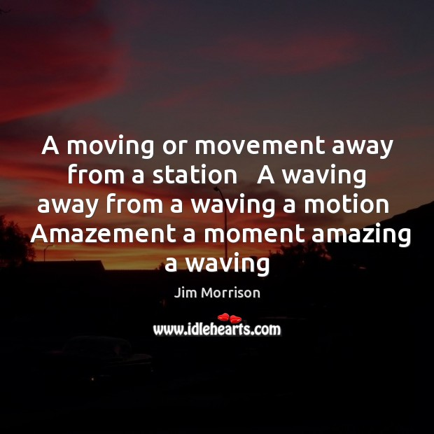 Image, A moving or movement away from a station   A waving away from