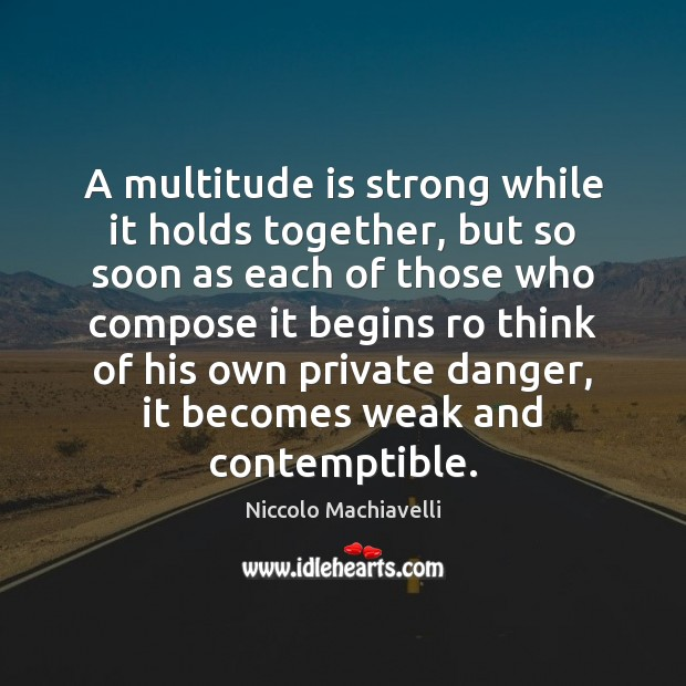 A multitude is strong while it holds together, but so soon as Image