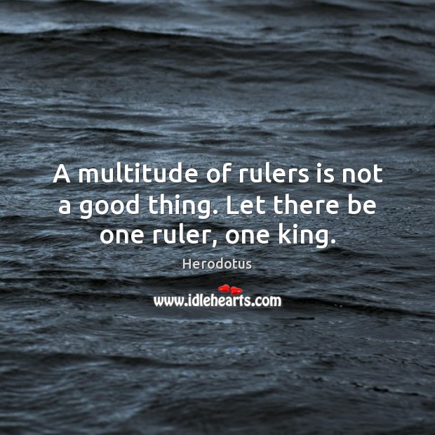 Image, A multitude of rulers is not a good thing. Let there be one ruler, one king.