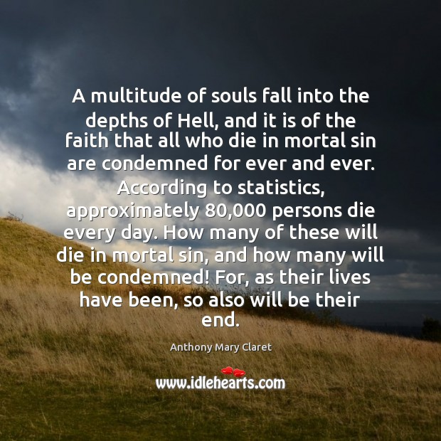 A multitude of souls fall into the depths of Hell, and it Anthony Mary Claret Picture Quote