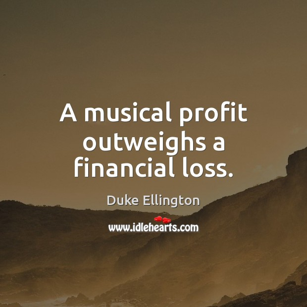 A musical profit outweighs a financial loss. Image