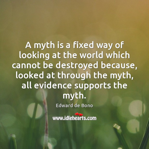 A myth is a fixed way of looking at the world which Edward de Bono Picture Quote