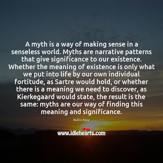A myth is a way of making sense in a senseless world. Image