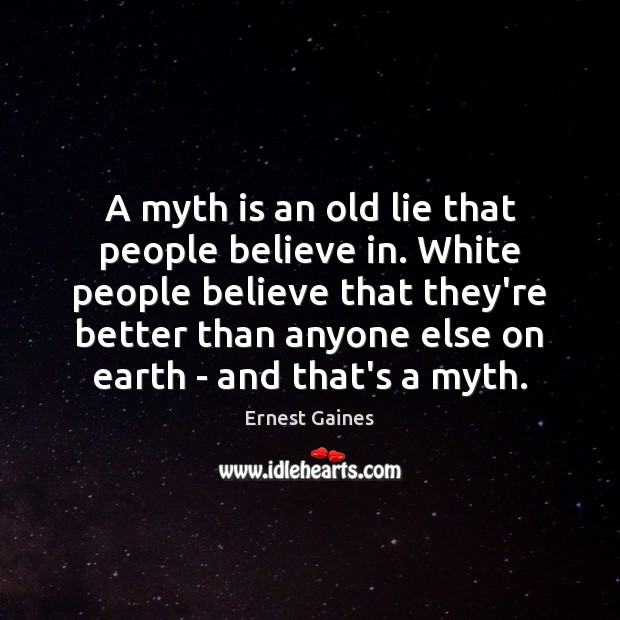 A myth is an old lie that people believe in. White people Image