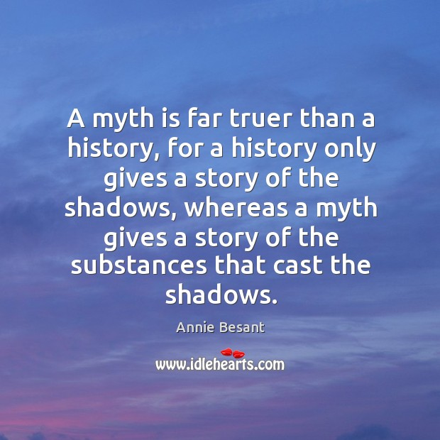 A myth is far truer than a history, for a history only Image