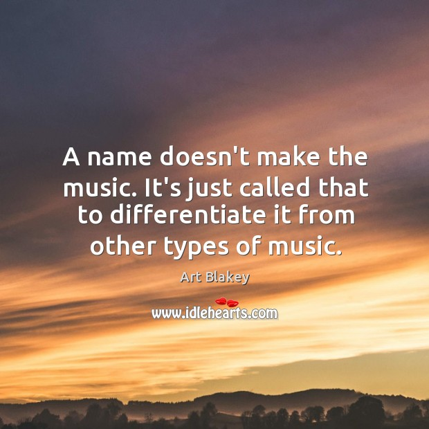 Image, A name doesn't make the music. It's just called that to differentiate