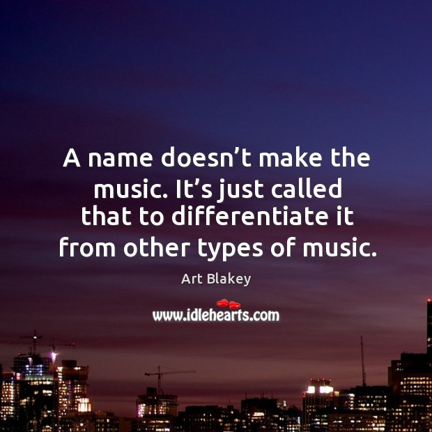 A name doesn't make the music. It's just called that to differentiate it from other types of music. Image