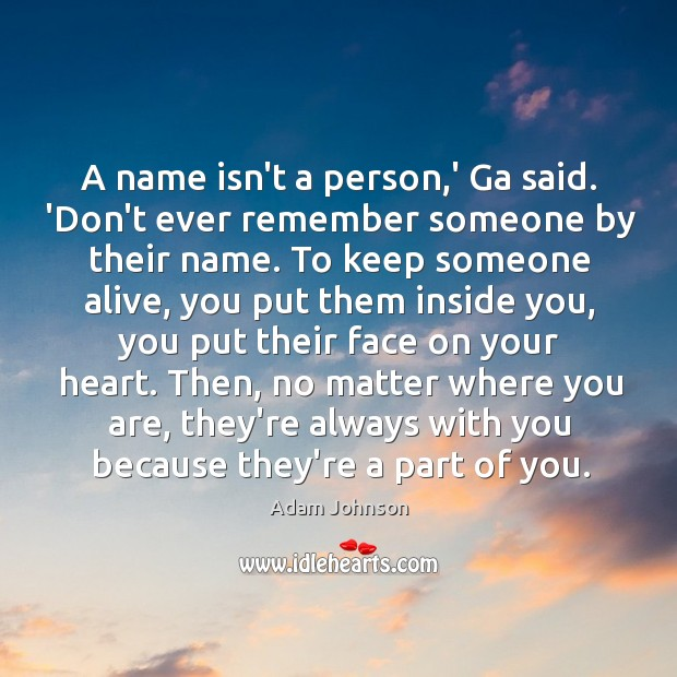 Image, A name isn't a person,' Ga said. 'Don't ever remember someone