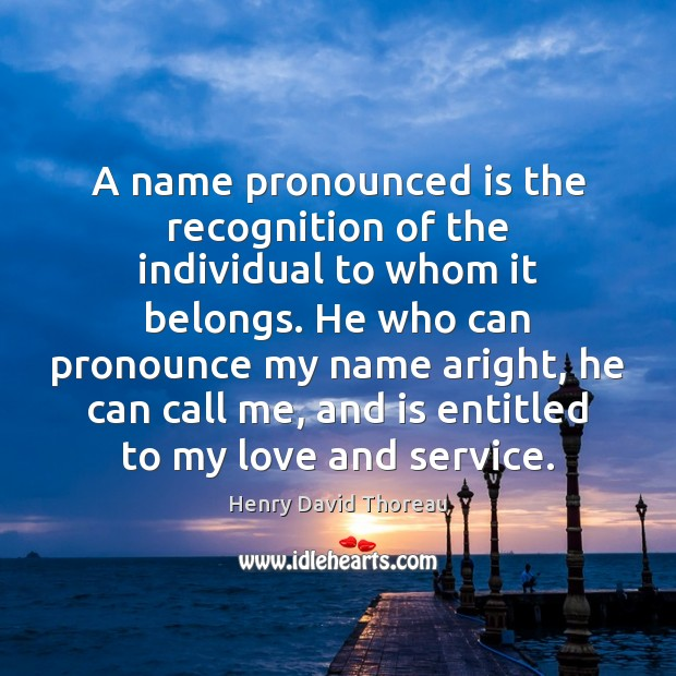 Image, A name pronounced is the recognition of the individual to whom it