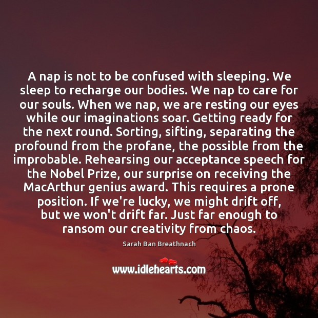 A nap is not to be confused with sleeping. We sleep to Sarah Ban Breathnach Picture Quote