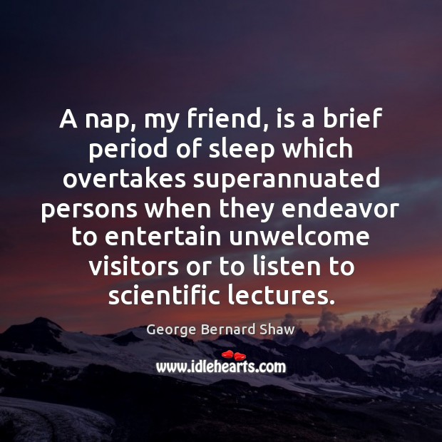 A nap, my friend, is a brief period of sleep which overtakes Image