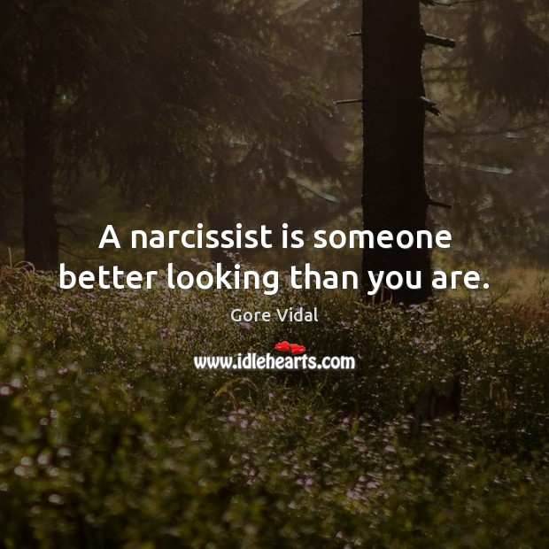 A narcissist is someone better looking than you are. Image