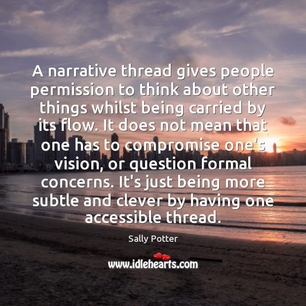 A narrative thread gives people permission to think about other things whilst Image