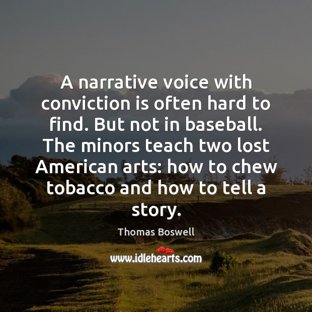 A narrative voice with conviction is often hard to find. But not Thomas Boswell Picture Quote