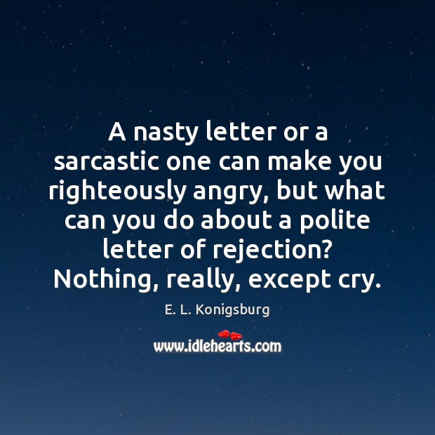A nasty letter or a sarcastic one can make you righteously angry, Sarcastic Quotes Image