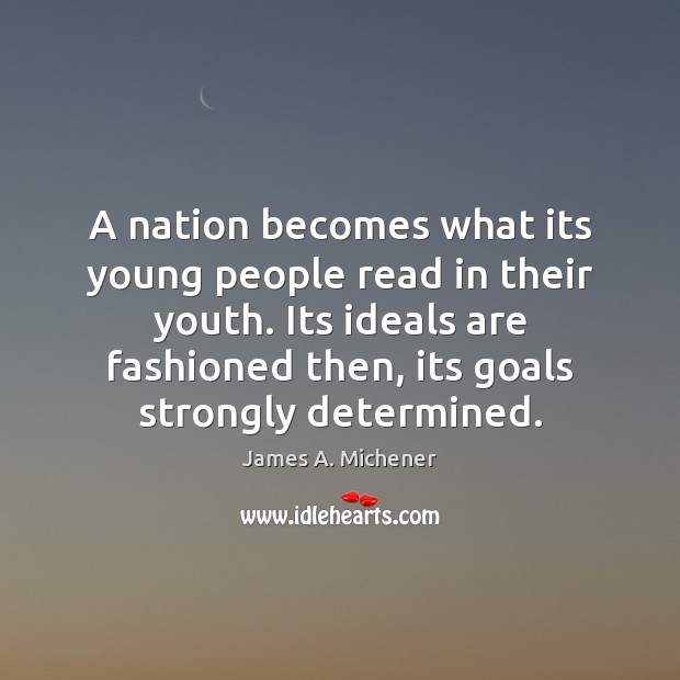 A nation becomes what its young people read in their youth. Its Image