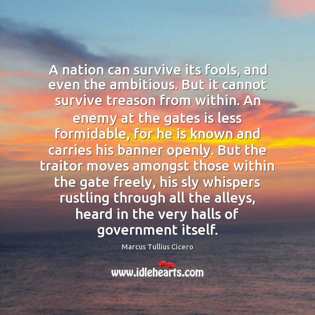 A nation can survive its fools, and even the ambitious. But it Image