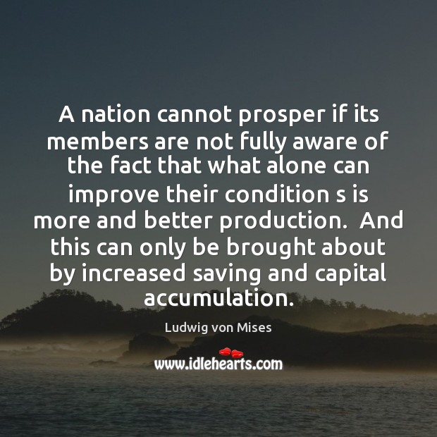 A nation cannot prosper if its members are not fully aware of Ludwig von Mises Picture Quote