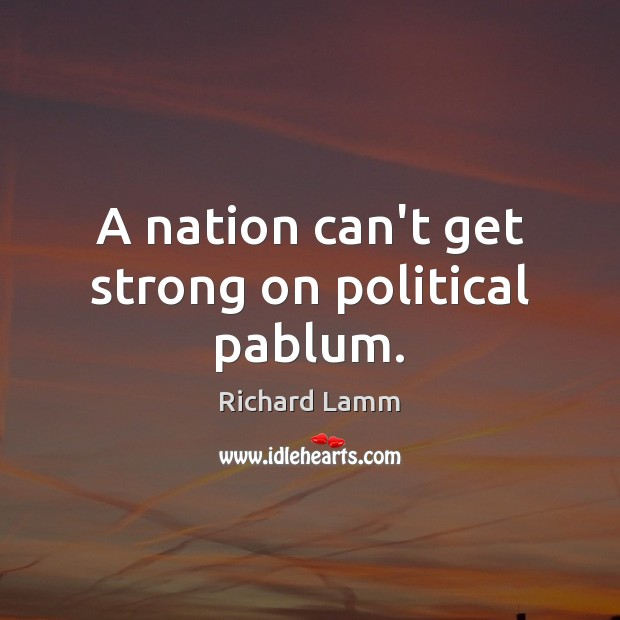 Image, A nation can't get strong on political pablum.