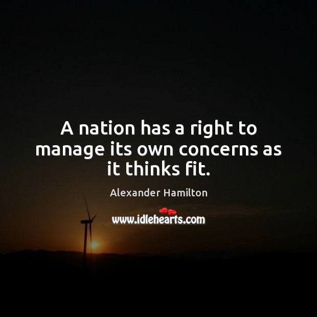 Image, A nation has a right to manage its own concerns as it thinks fit.