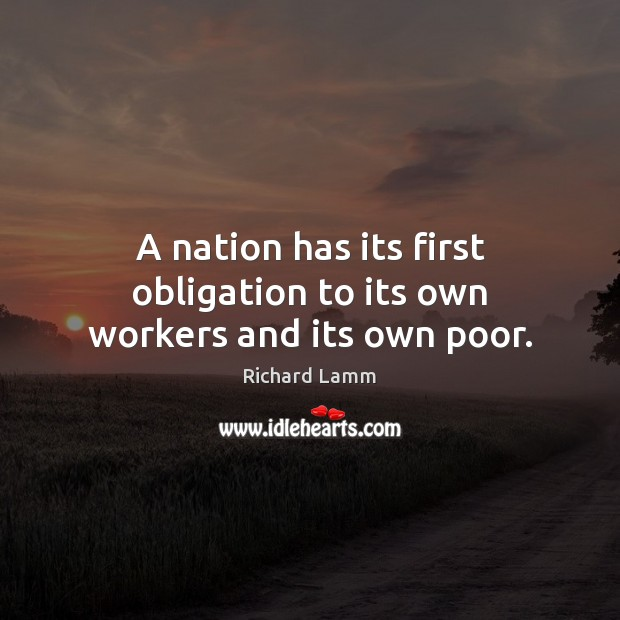 A nation has its first obligation to its own workers and its own poor. Image