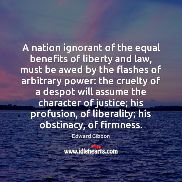 A nation ignorant of the equal benefits of liberty and law, must Edward Gibbon Picture Quote